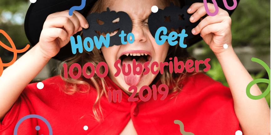 How-To-Get-1000-Youtube-Subscribers-Easily-In-2019